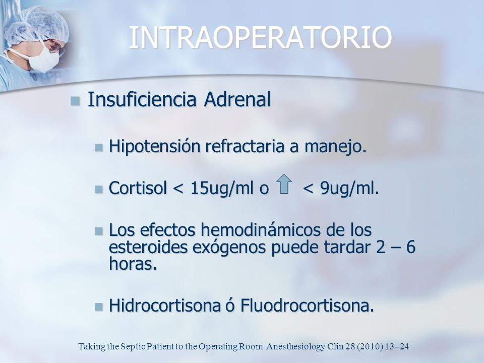 INTRAOPERATORIO Insuficiencia Adrenal Insuficiencia Adrenal Hipotensión refractaria a manejo. Hipotensión refractaria a manejo. Cortisol < 15ug/ml o <