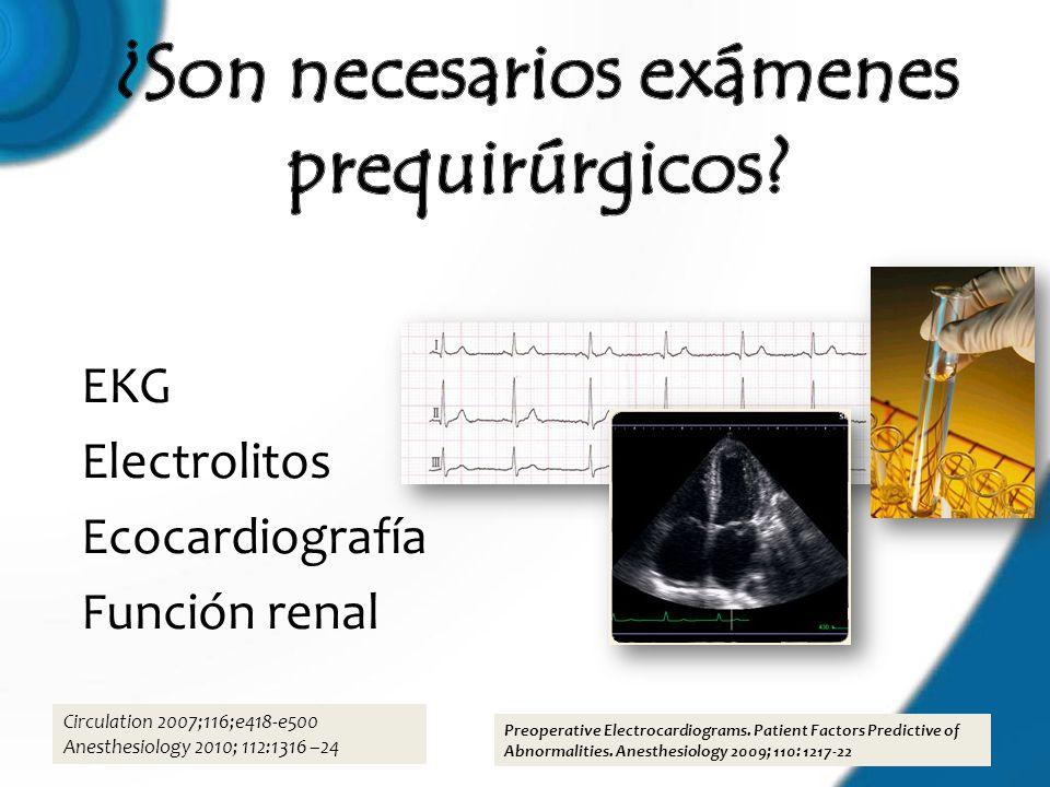 EKG Electrolitos Ecocardiografía Función renal Preoperative Electrocardiograms. Patient Factors Predictive of Abnormalities. Anesthesiology 2009; 110: