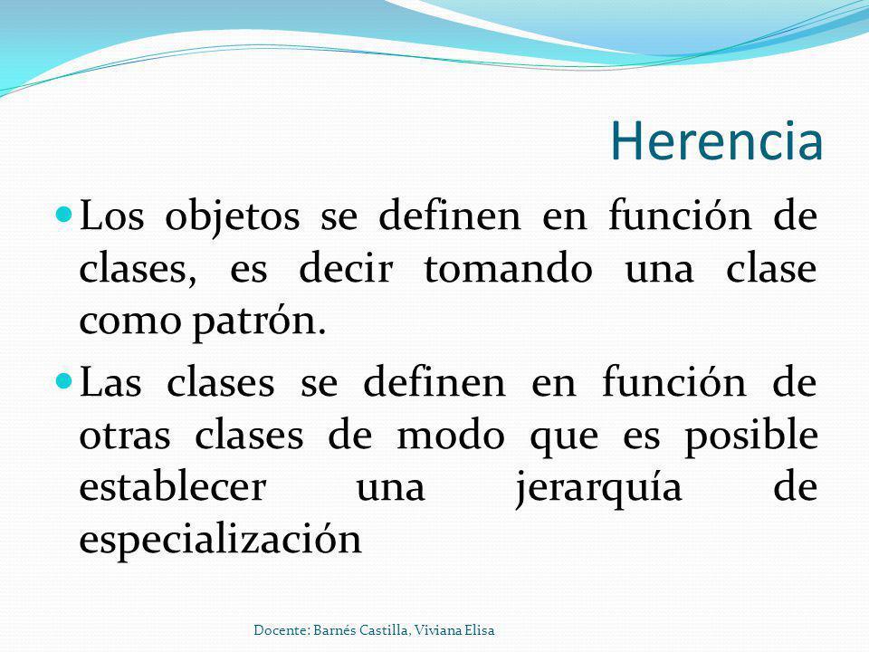 Herencia Los objetos se definen en función de clases, es decir tomando una clase como patrón.