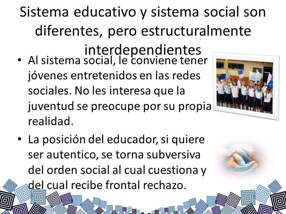 Sistema educativo y sistema social son diferentes, pero estructuralmente interdependientes Al sistema social, le conviene tener jóvenes entretenidos e
