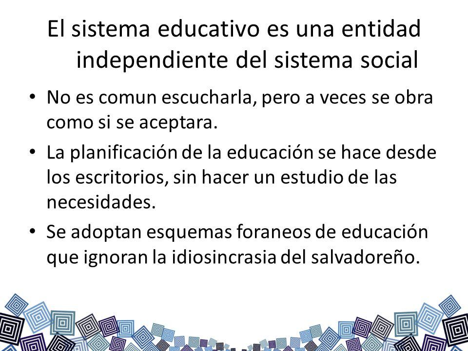 El sistema educativo es una entidad independiente del sistema social No es comun escucharla, pero a veces se obra como si se aceptara. La planificació
