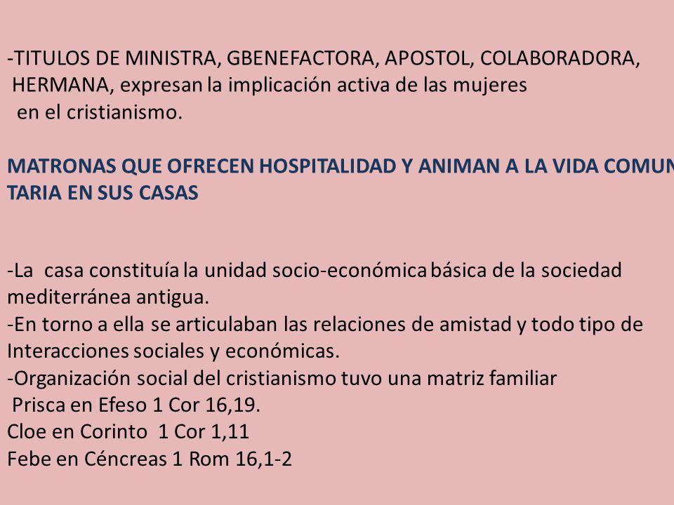 -TITULOS DE MINISTRA, GBENEFACTORA, APOSTOL, COLABORADORA, HERMANA, expresan la implicación activa de las mujeres en el cristianismo.