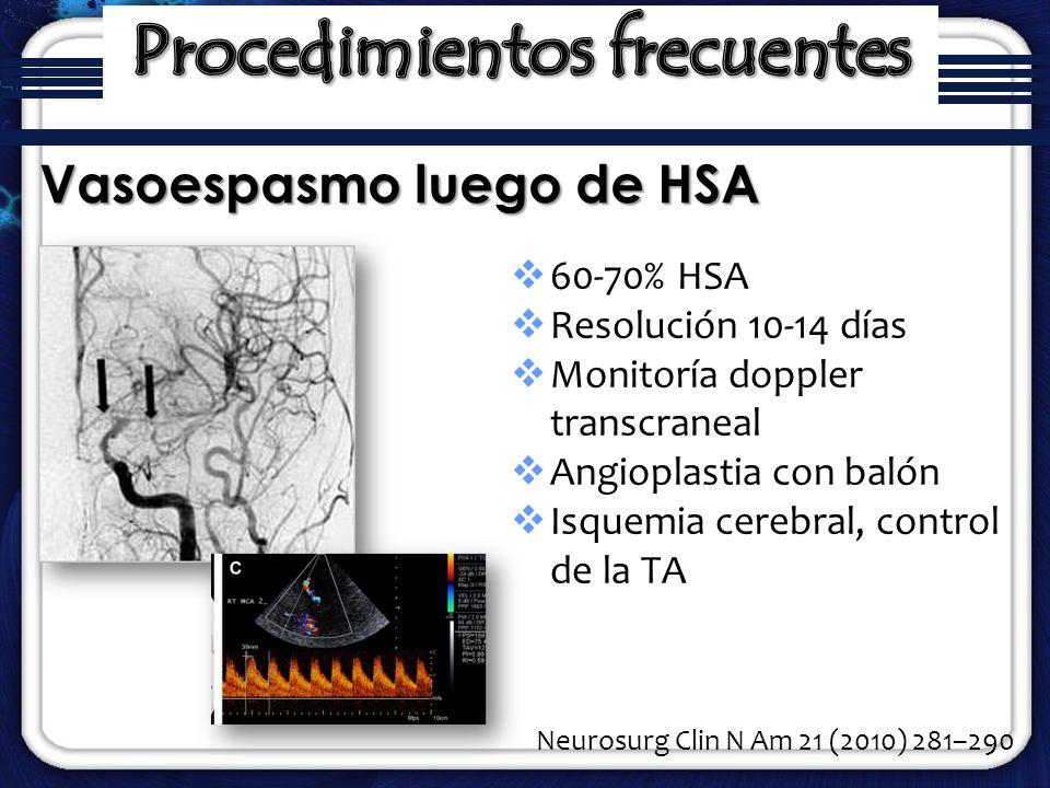 60-70% HSA Resolución 10-14 días Monitoría doppler transcraneal Angioplastia con balón Isquemia cerebral, control de la TA Vasoespasmo luego de HSA Ne