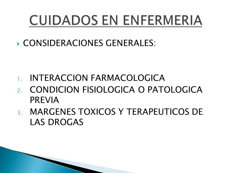CONSIDERACIONES GENERALES: 1. INTERACCION FARMACOLOGICA 2. CONDICION FISIOLOGICA O PATOLOGICA PREVIA 3. MARGENES TOXICOS Y TERAPEUTICOS DE LAS DROGAS