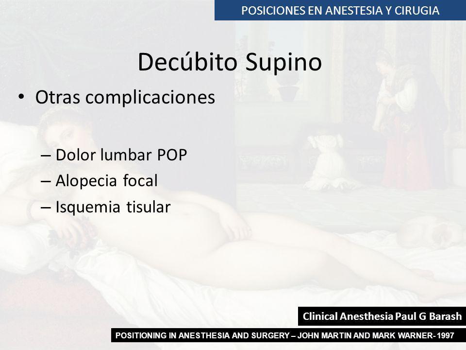 POSICIONES EN ANESTESIA Y CIRUGIA Decúbito Supino Otras complicaciones – Dolor lumbar POP – Alopecia focal – Isquemia tisular POSITIONING IN ANESTHESI