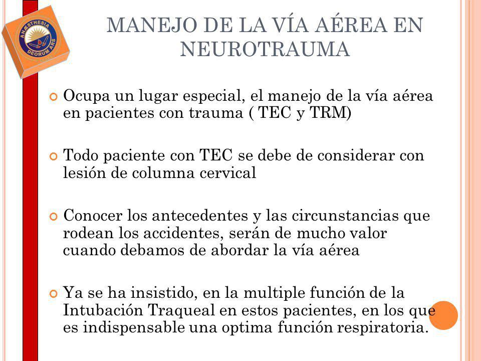 MANEJO DE LA VÍA AÉREA EN NEUROTRAUMA Ocupa un lugar especial, el manejo de la vía aérea en pacientes con trauma ( TEC y TRM) Todo paciente con TEC se