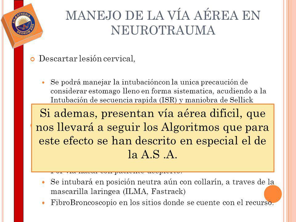 MANEJO DE LA VÍA AÉREA EN NEUROTRAUMA Descartar lesión cervical, Se podrá manejar la intubacióncon la unica precaución de considerar estomago lleno en