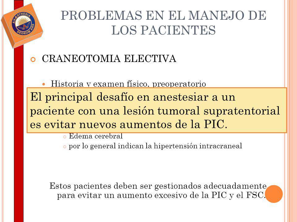 PROBLEMAS EN EL MANEJO DE LOS PACIENTES CRANEOTOMIA ELECTIVA Historia y examen físico, preoperatorio tomografía computarizada (TC) o resonancia magnét