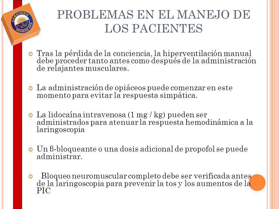 PROBLEMAS EN EL MANEJO DE LOS PACIENTES Tras la pérdida de la conciencia, la hiperventilación manual debe proceder tanto antes como después de la admi