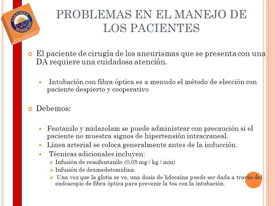 PROBLEMAS EN EL MANEJO DE LOS PACIENTES El paciente de cirugía de los aneurismas que se presenta con una DA requiere una cuidadosa atención. Intubació