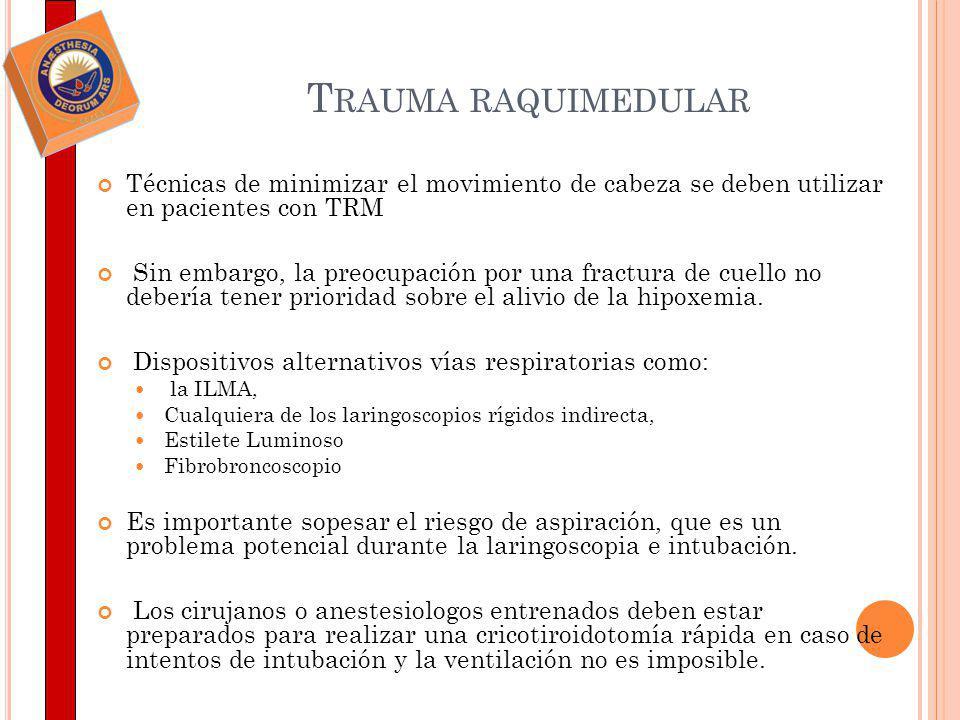 T RAUMA RAQUIMEDULAR Técnicas de minimizar el movimiento de cabeza se deben utilizar en pacientes con TRM Sin embargo, la preocupación por una fractur