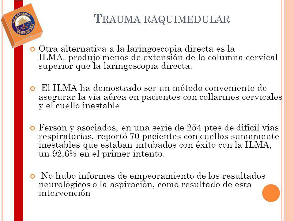 T RAUMA RAQUIMEDULAR Otra alternativa a la laringoscopia directa es la ILMA. produjo menos de extensión de la columna cervical superior que la laringo
