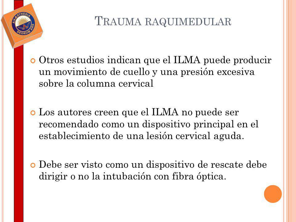 T RAUMA RAQUIMEDULAR Otros estudios indican que el ILMA puede producir un movimiento de cuello y una presión excesiva sobre la columna cervical Los au