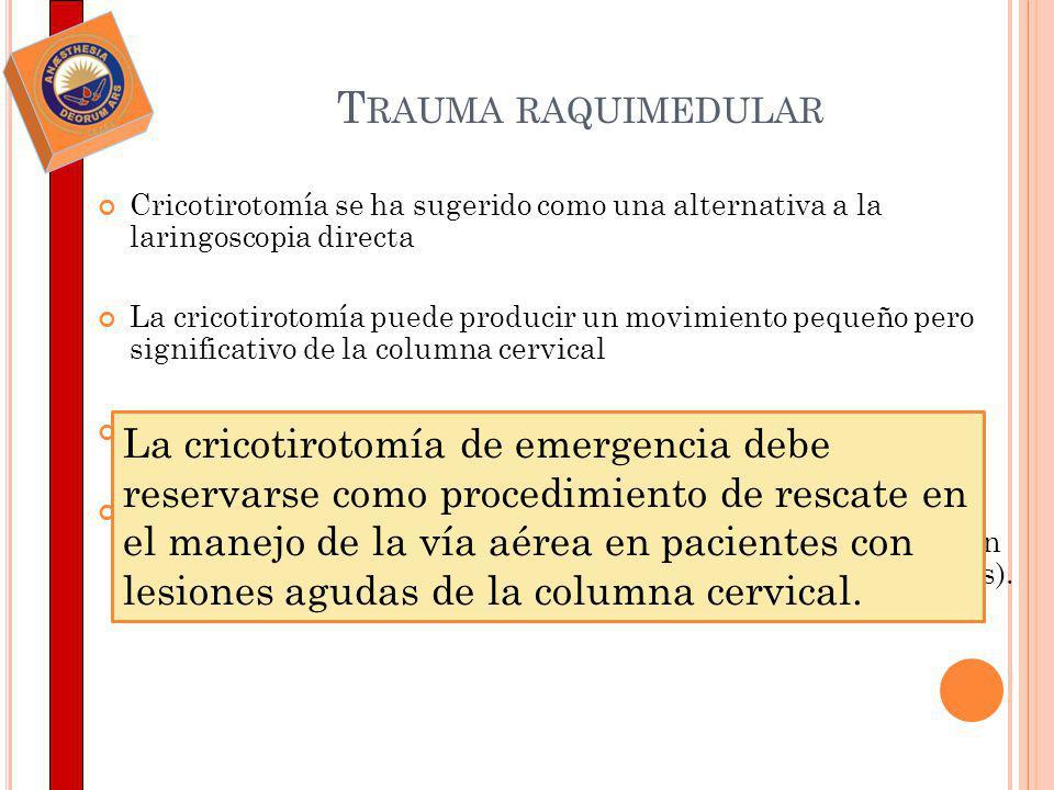 T RAUMA RAQUIMEDULAR Cricotirotomía se ha sugerido como una alternativa a la laringoscopia directa La cricotirotomía puede producir un movimiento pequ