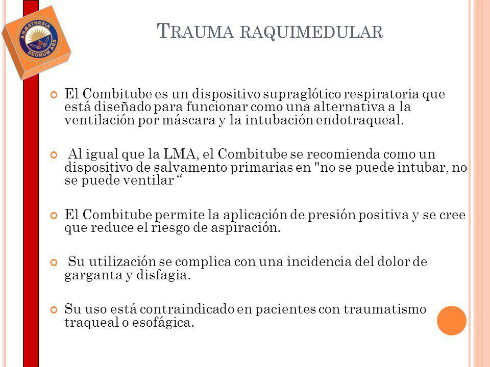 T RAUMA RAQUIMEDULAR El Combitube es un dispositivo supraglótico respiratoria que está diseñado para funcionar como una alternativa a la ventilación p