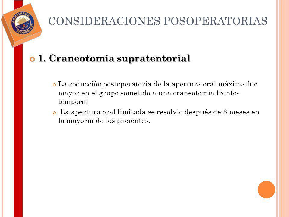 CONSIDERACIONES POSOPERATORIAS 1. Craneotomía supratentorial 1. Craneotomía supratentorial La reducción postoperatoria de la apertura oral máxima fue