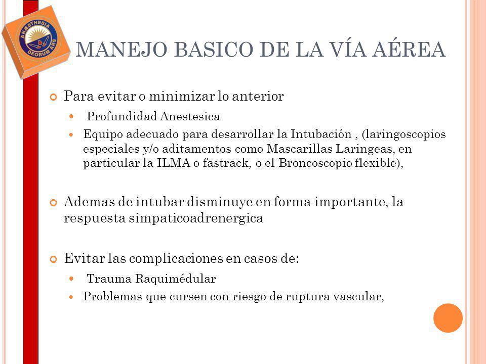 Para evitar o minimizar lo anterior Profundidad Anestesica Equipo adecuado para desarrollar la Intubación, (laringoscopios especiales y/o aditamentos