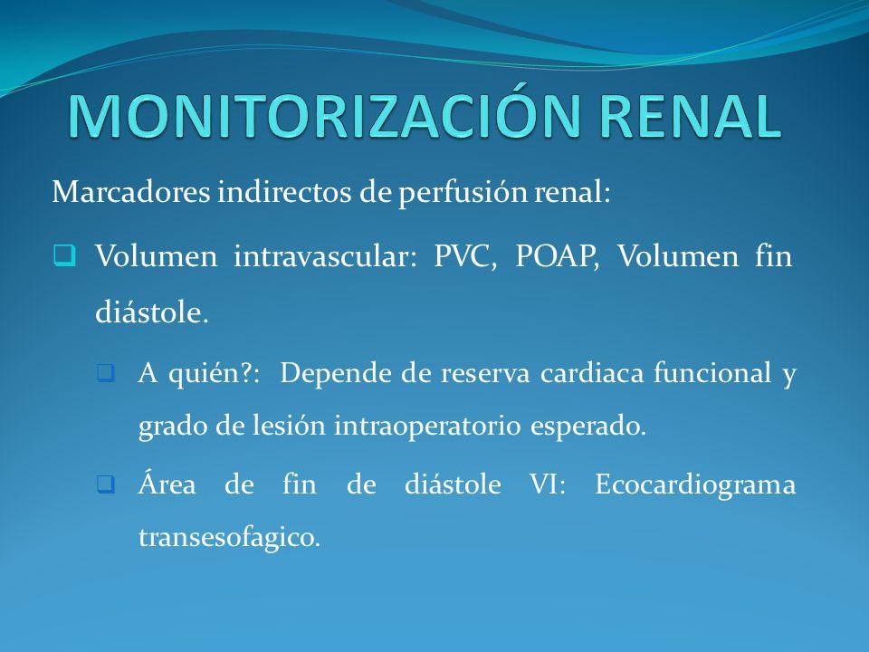Marcadores indirectos de perfusión renal: Volumen intravascular: PVC, POAP, Volumen fin diástole.