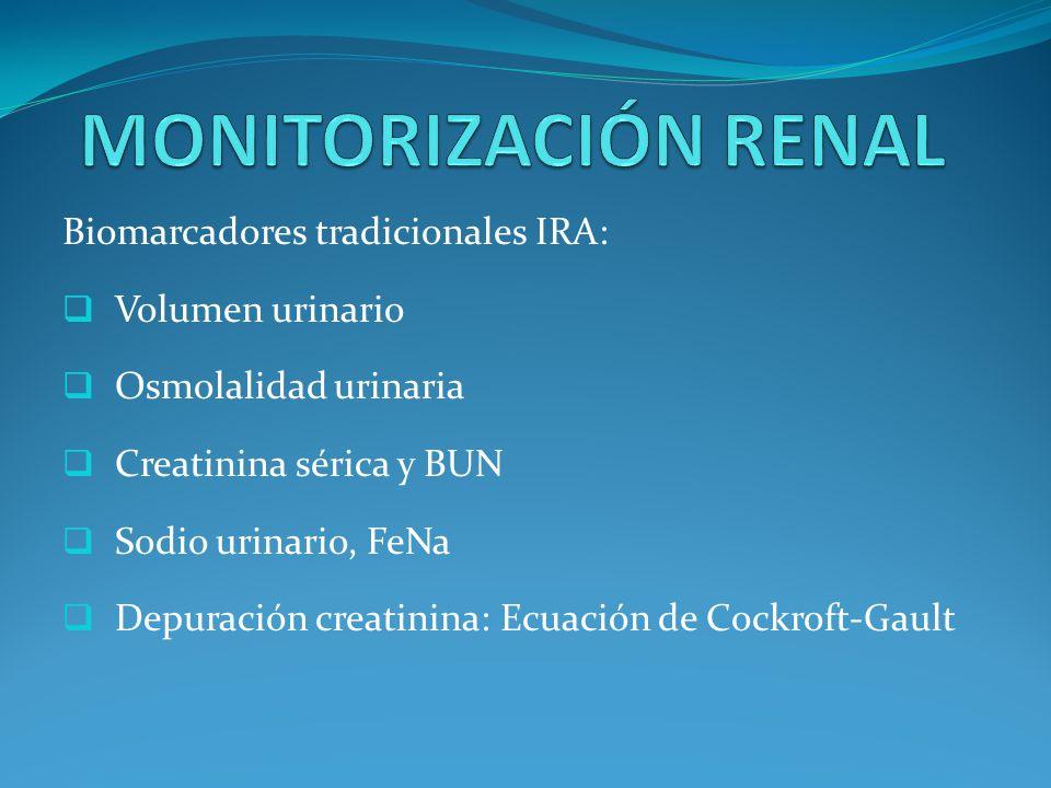 Biomarcadores tradicionales IRA: Volumen urinario Osmolalidad urinaria Creatinina sérica y BUN Sodio urinario, FeNa Depuración creatinina: Ecuación de Cockroft-Gault