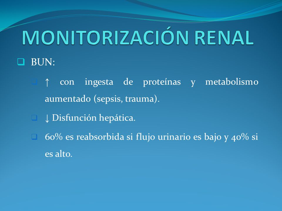 BUN: con ingesta de proteínas y metabolismo aumentado (sepsis, trauma).