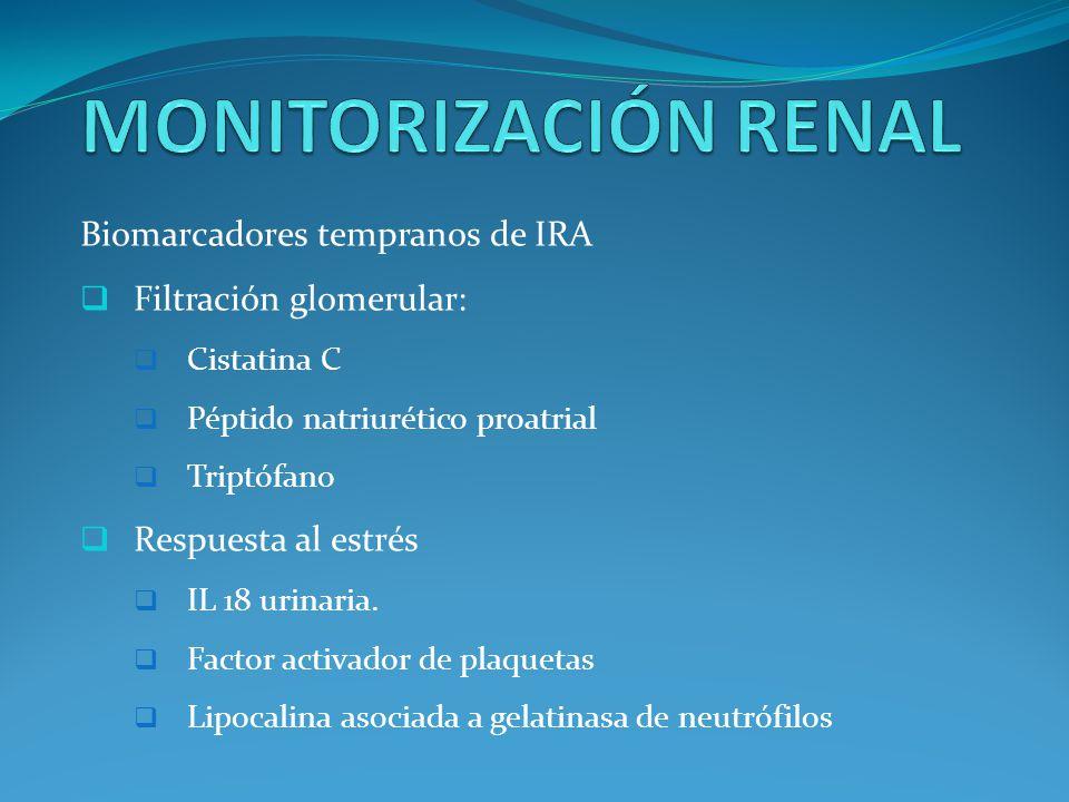 Biomarcadores tempranos de IRA Filtración glomerular: Cistatina C Péptido natriurético proatrial Triptófano Respuesta al estrés IL 18 urinaria.