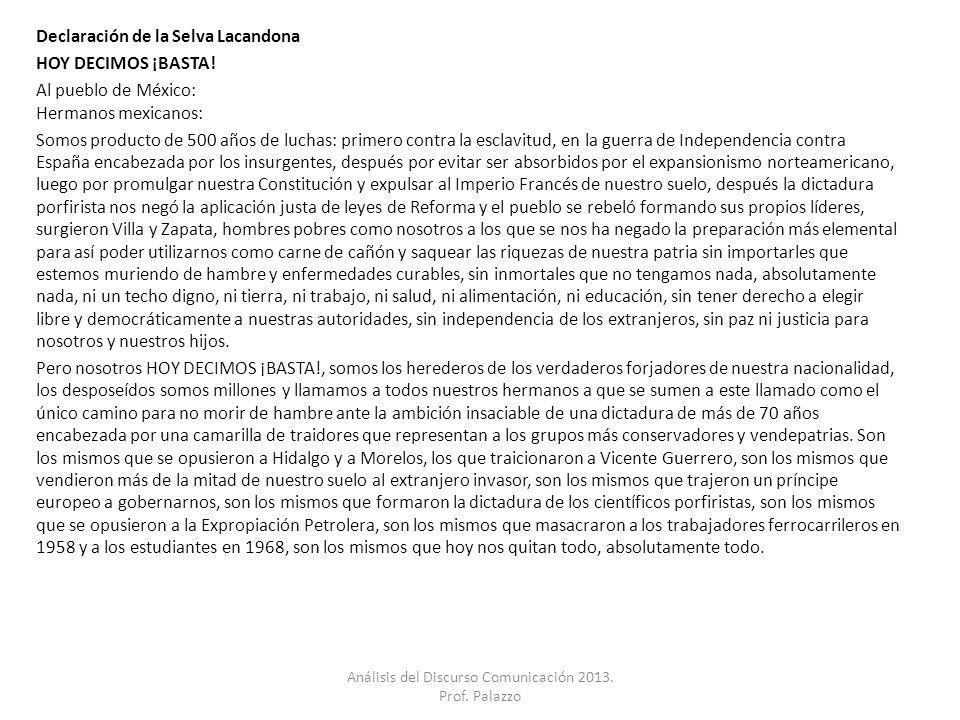 Declaración de la Selva Lacandona HOY DECIMOS ¡BASTA! Al pueblo de México: Hermanos mexicanos: Somos producto de 500 años de luchas: primero contra la