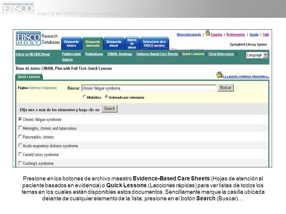 Presione en los botones de archivo maestro Evidence-Based Care Sheets (Hojas de atención al paciente basados en evidencia) o Quick Lessons (Lecciones rápidas) para ver listas de todos los temas en los cuales están disponibles estos documentos.