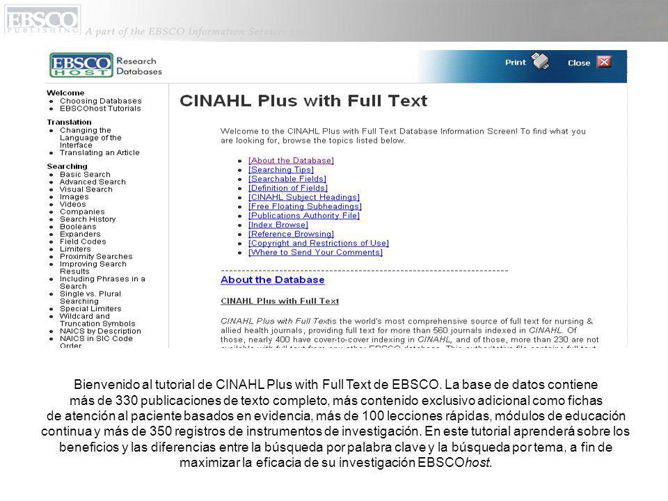 Bienvenido al tutorial de CINAHL Plus with Full Text de EBSCO. La base de datos contiene más de 330 publicaciones de texto completo, más contenido exc