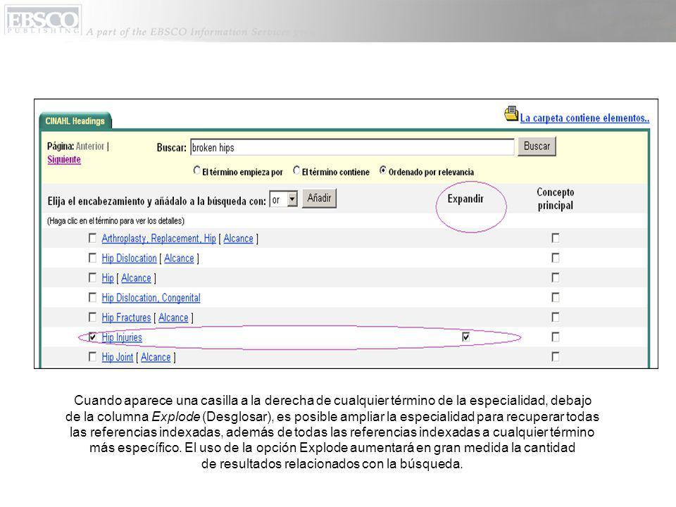 Cuando aparece una casilla a la derecha de cualquier término de la especialidad, debajo de la columna Explode (Desglosar), es posible ampliar la especialidad para recuperar todas las referencias indexadas, además de todas las referencias indexadas a cualquier término más específico.