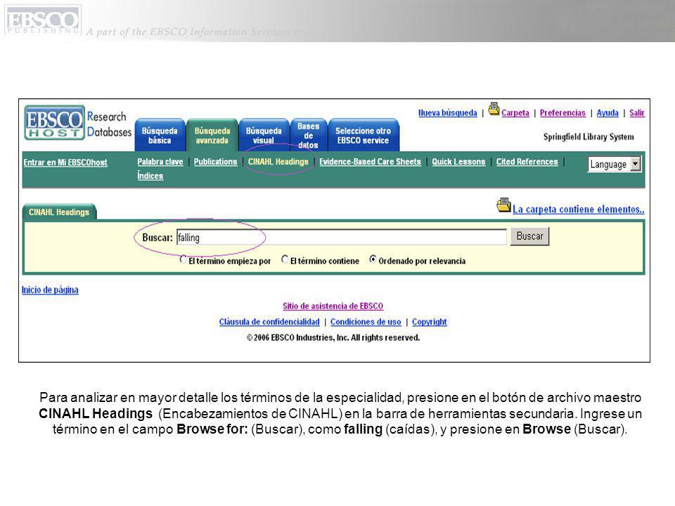Para analizar en mayor detalle los términos de la especialidad, presione en el botón de archivo maestro CINAHL Headings (Encabezamientos de CINAHL) en la barra de herramientas secundaria.