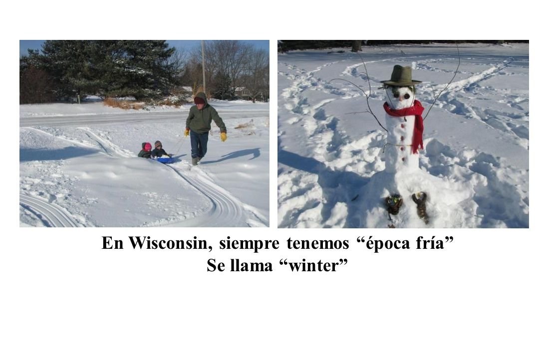 En Wisconsin, siempre tenemos época fría Se llama winter