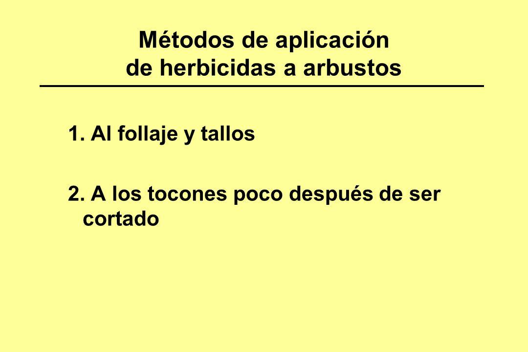 Métodos de aplicación de herbicidas a arbustos 1. Al follaje y tallos 2. A los tocones poco después de ser cortado