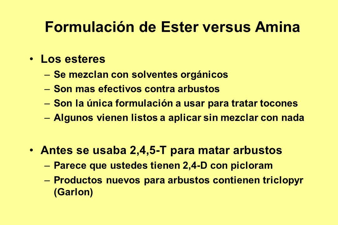 Formulación de Ester versus Amina Los esteres –Se mezclan con solventes orgánicos –Son mas efectivos contra arbustos –Son la única formulación a usar