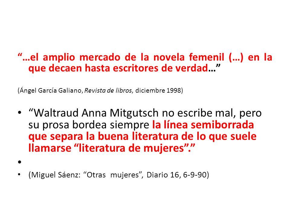 …el amplio mercado de la novela femenil (…) en la que decaen hasta escritores de verdad… (Ángel García Galiano, Revista de libros, diciembre 1998) Wal