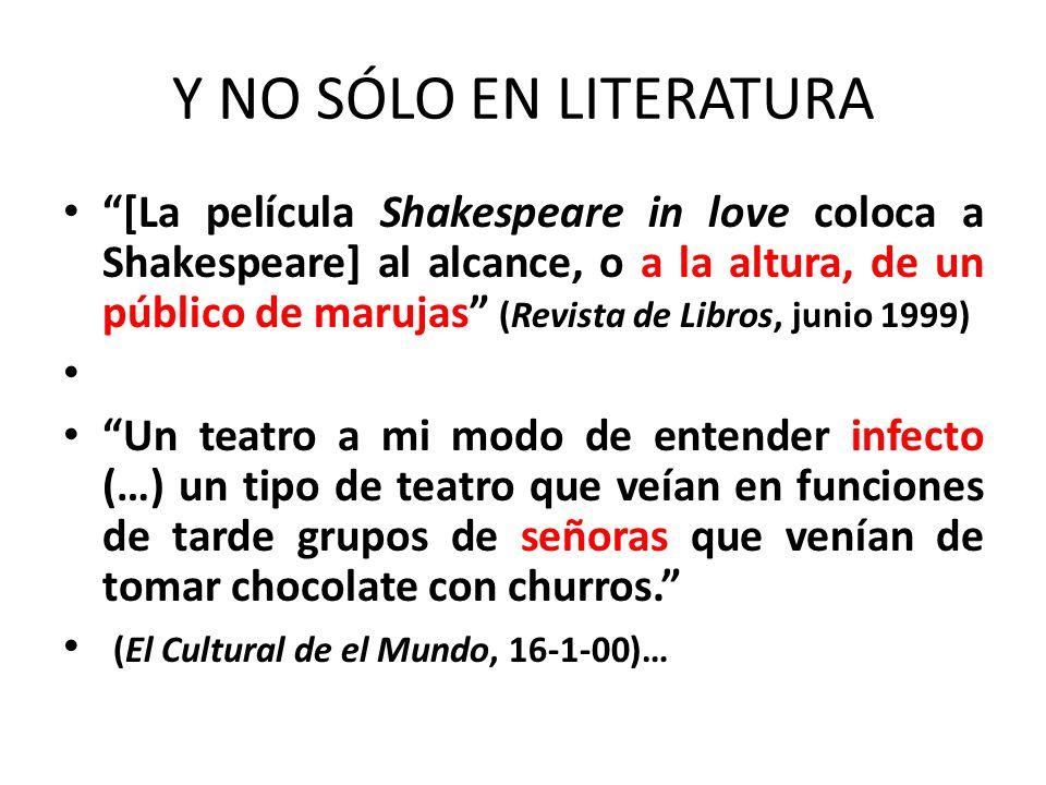 Y NO SÓLO EN LITERATURA [La película Shakespeare in love coloca a Shakespeare] al alcance, o a la altura, de un público de marujas (Revista de Libros,