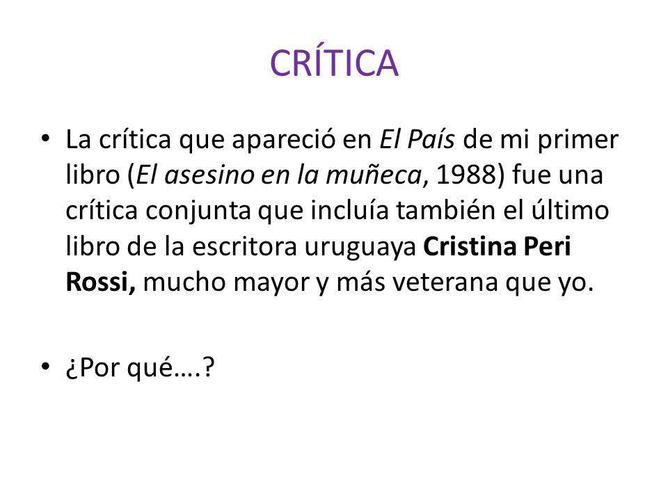 CRÍTICA La crítica que apareció en El País de mi primer libro (El asesino en la muñeca, 1988) fue una crítica conjunta que incluía también el último l