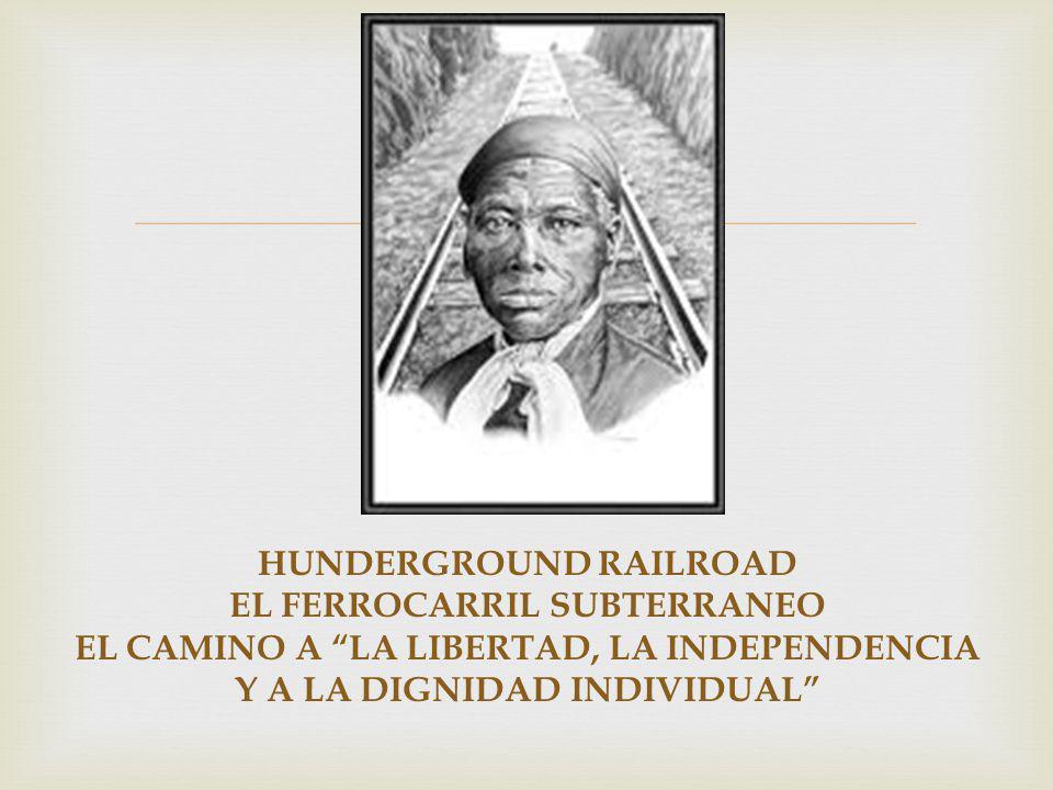 HUNDERGROUND RAILROAD EL FERROCARRIL SUBTERRANEO EL CAMINO A LA LIBERTAD, LA INDEPENDENCIA Y A LA DIGNIDAD INDIVIDUAL
