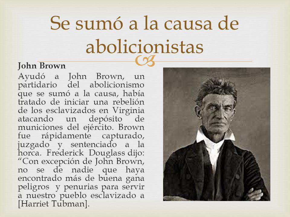 Se sumó a la causa de abolicionistas John Brown Ayudó a John Brown, un partidario del abolicionismo que se sumó a la causa, había tratado de iniciar una rebelión de los esclavizados en Virginia atacando un depósito de municiones del ejército.