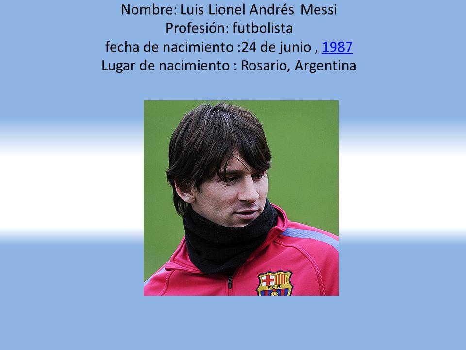Nombre: Luis Lionel Andrés Messi Profesión: futbolista fecha de nacimiento :24 de junio, 1987 Lugar de nacimiento : Rosario, Argentina1987