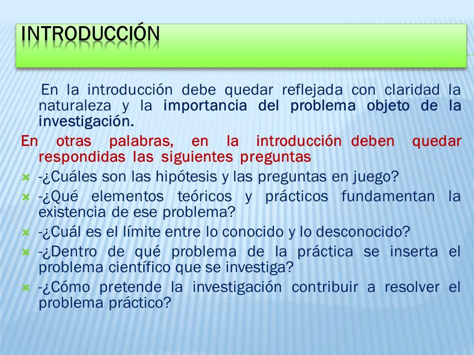 En la introducción debe quedar reflejada con claridad la naturaleza y la importancia del problema objeto de la investigación.