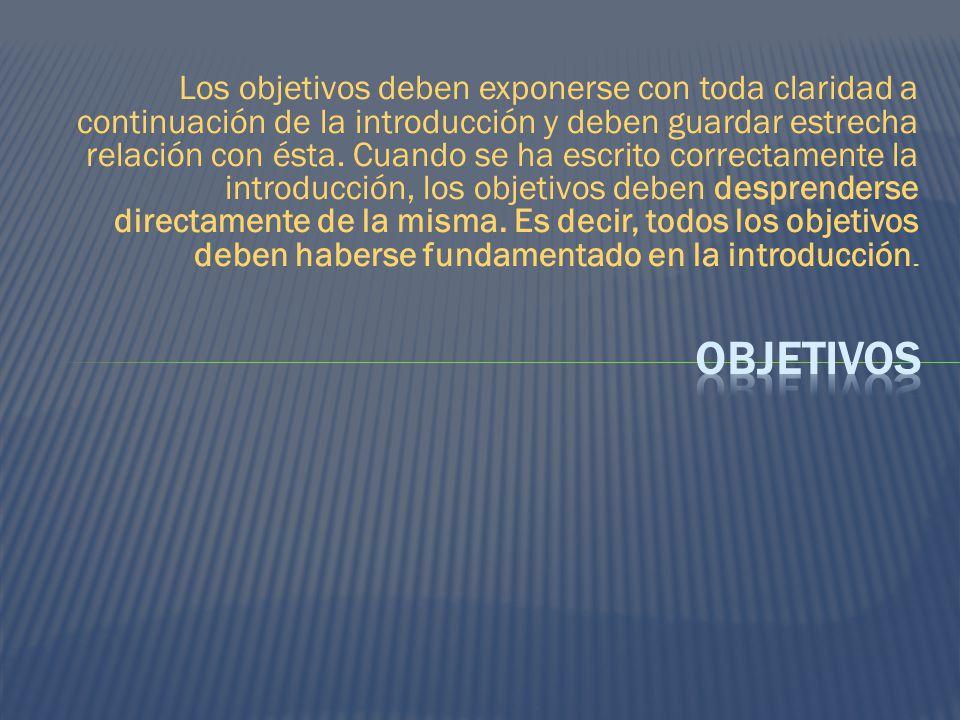 Los objetivos deben exponerse con toda claridad a continuación de la introducción y deben guardar estrecha relación con ésta.