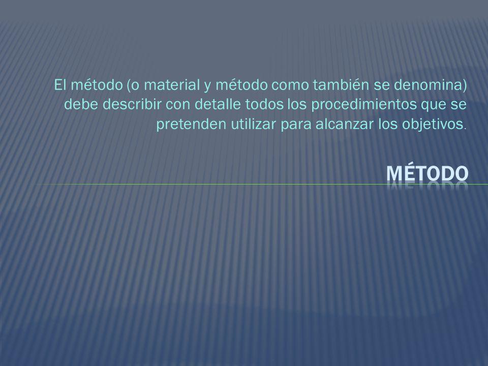 El método (o material y método como también se denomina) debe describir con detalle todos los procedimientos que se pretenden utilizar para alcanzar los objetivos.