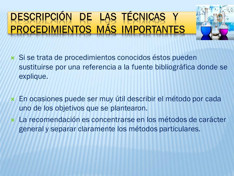 Si se trata de procedimientos conocidos éstos pueden sustituirse por una referencia a la fuente bibliográfica donde se explique.