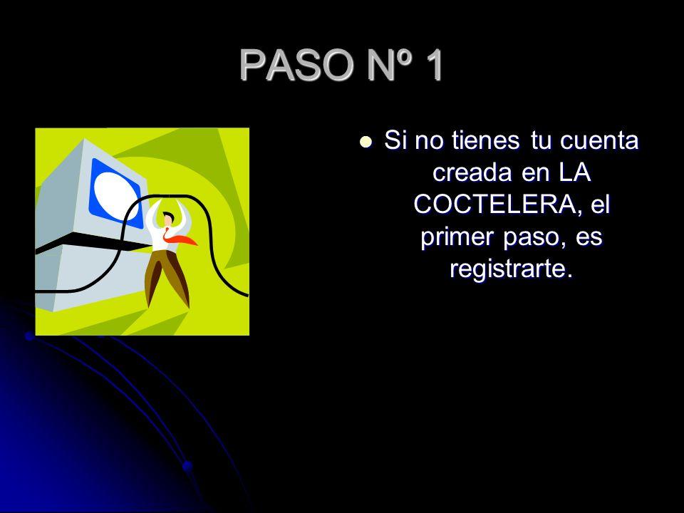PASO Nº 1 Si no tienes tu cuenta creada en LA COCTELERA, el primer paso, es registrarte.
