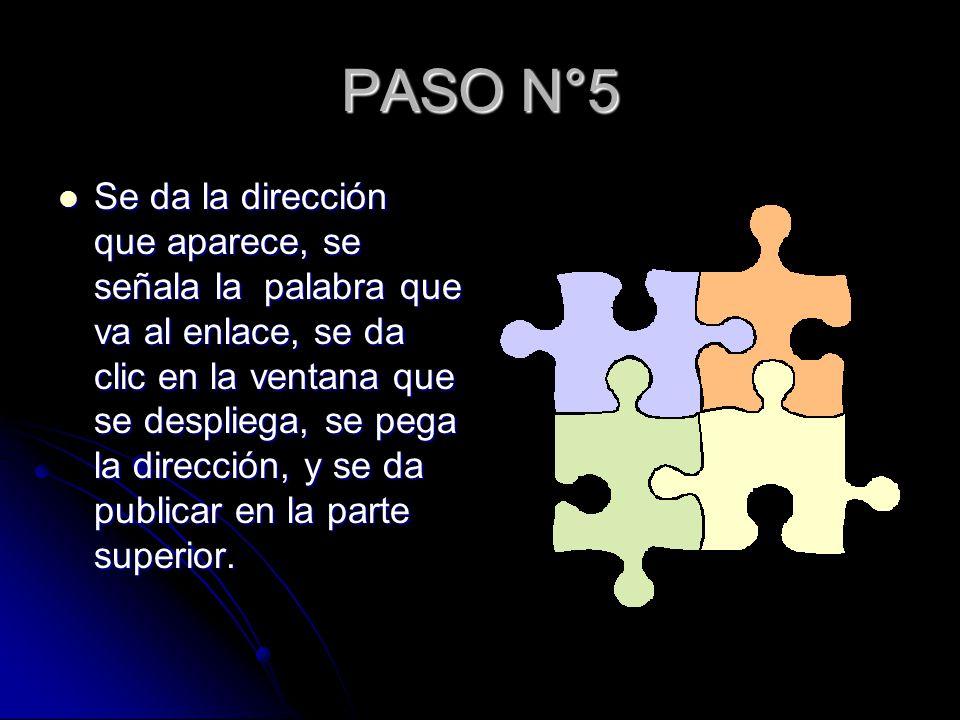 PASO N°5 Se da la dirección que aparece, se señala la palabra que va al enlace, se da clic en la ventana que se despliega, se pega la dirección, y se da publicar en la parte superior.