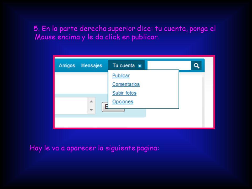 5. En la parte derecha superior dice: tu cuenta, ponga el Mouse encima y le da click en publicar.