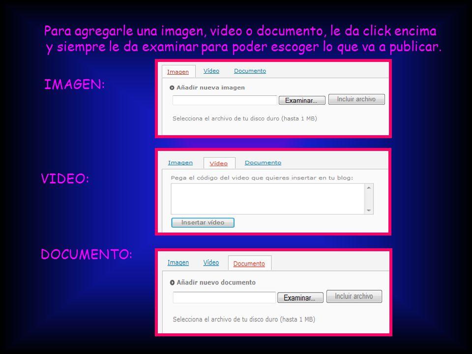 Para agregarle una imagen, video o documento, le da click encima y siempre le da examinar para poder escoger lo que va a publicar.