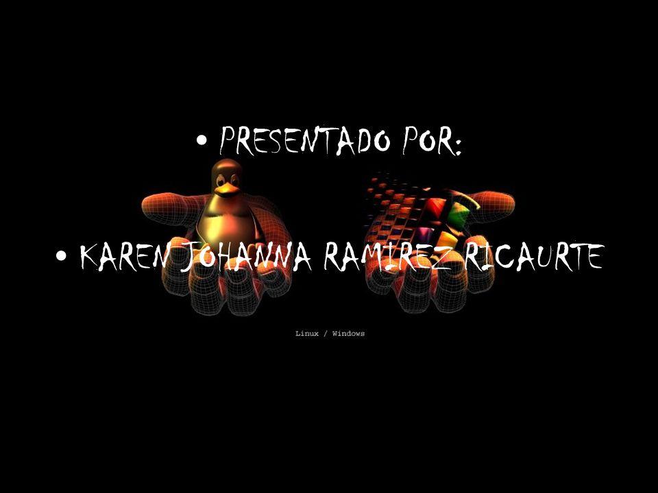 PRESENTADO POR: KAREN JOHANNA RAMIREZ RICAURTE