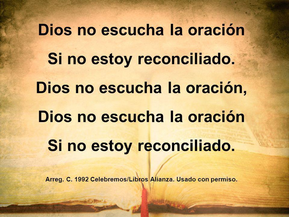 Dios no escucha la oración Si no estoy reconciliado. Dios no escucha la oración, Dios no escucha la oración Si no estoy reconciliado. Arreg. C. 1992 C