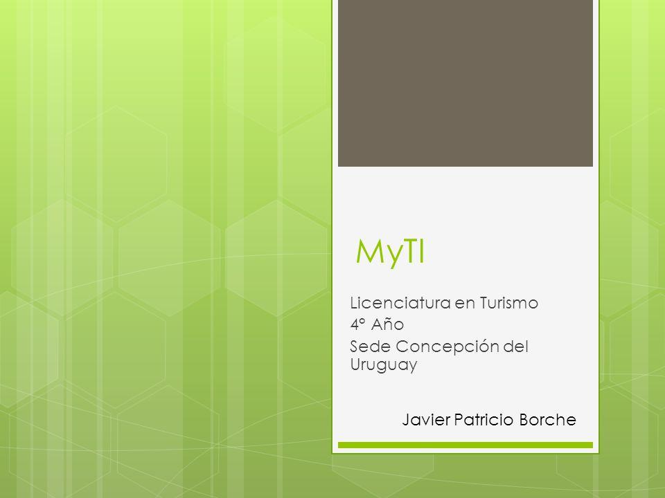 MyTI Licenciatura en Turismo 4° Año Sede Concepción del Uruguay Javier Patricio Borche